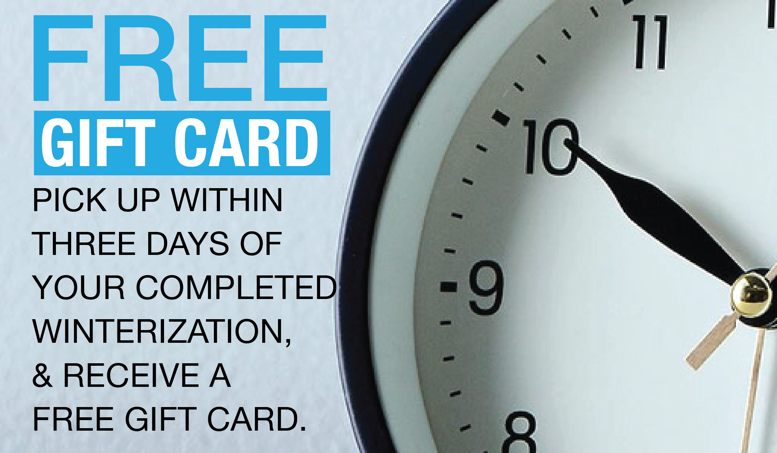 pick up within three days of your completed winterization and receive a free gift card